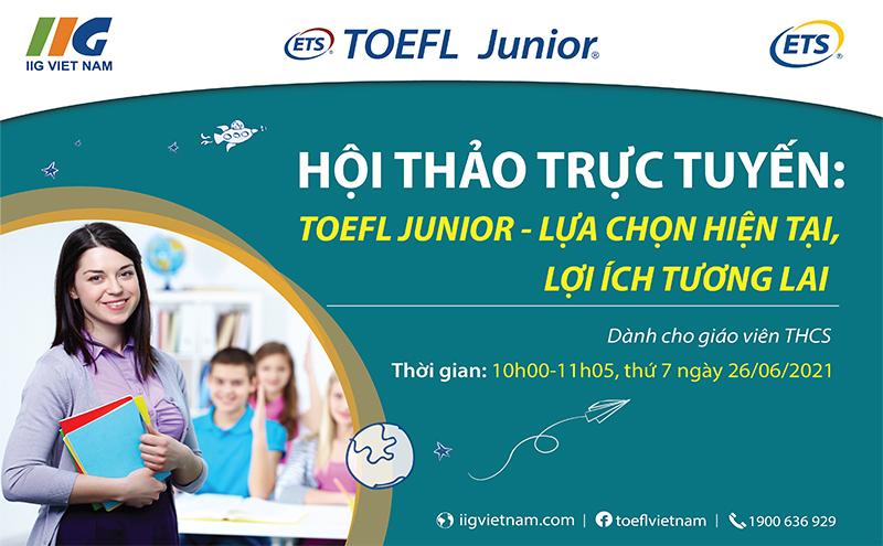 """Hội thảo Trực tuyến: """"TOEFL Junior – Lựa chọn hiện tại, Lợi ích tương lai"""""""