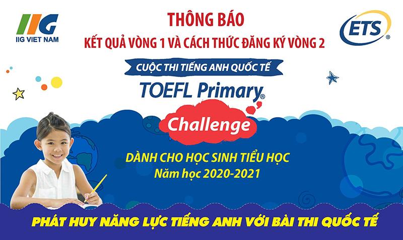 Thông báo Kết quả Vòng 1 và Cách thức đăng ký Vòng 2 cuộc thi TOEFL Primary Challenge