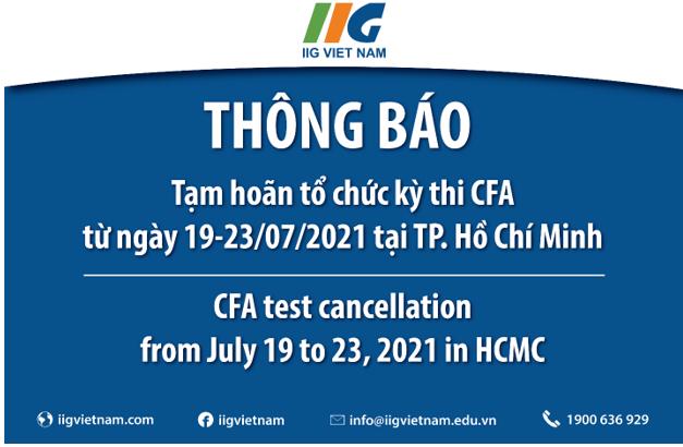 Thông báo tạm hoãn tổ chức kỳ thi CFA từ ngày 19-23/07/2021 tại TP. Hồ Chí Minh/ CFA test cancellation from July 19 to 23, 2021 in HCMC