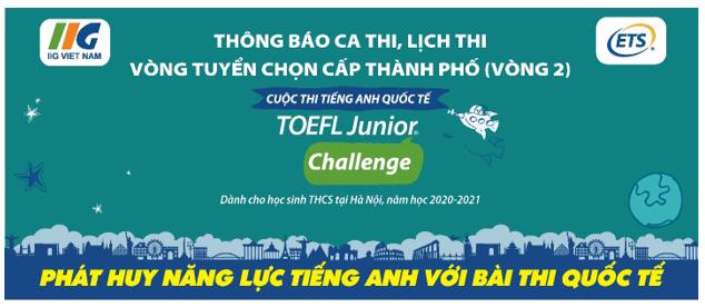[Hà Nội] Thông báo ca thi, lịch thi Vòng Tuyển chọn cấp Thành phố (Vòng 2) cuộc thi TOEFL Junior Challenge dành cho học sinh THCS năm học 2020-2021