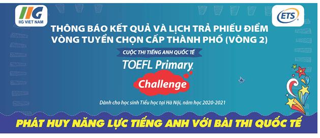 Hà Nội: Thông báo Kết quả và Lịch trả phiếu điểm Vòng 2 cuộc thi TOEFL Primary Challenge năm học 2020-2021
