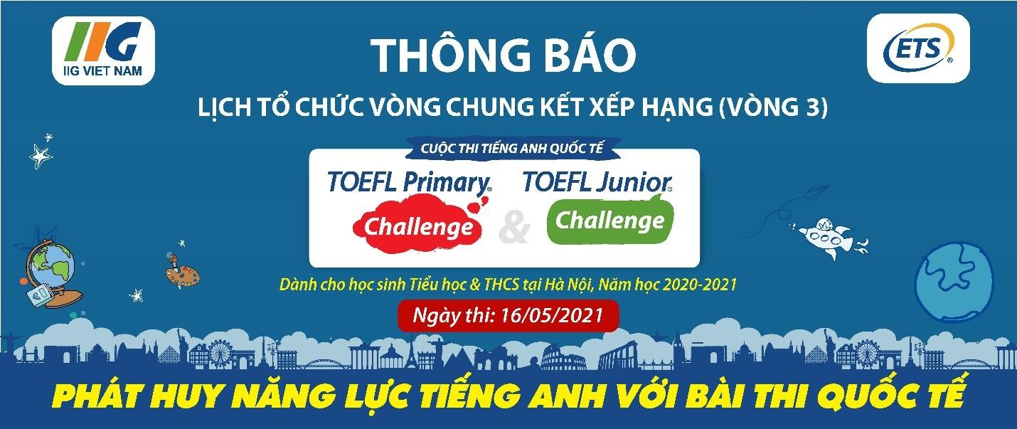 Thông báo lịch tổ chức Vòng chung kết xếp hạng Thành phố và Quốc gia (Vòng 3) cuộc thi tiếng Anh quốc tế TOEFL Challenge năm học 2020-2021