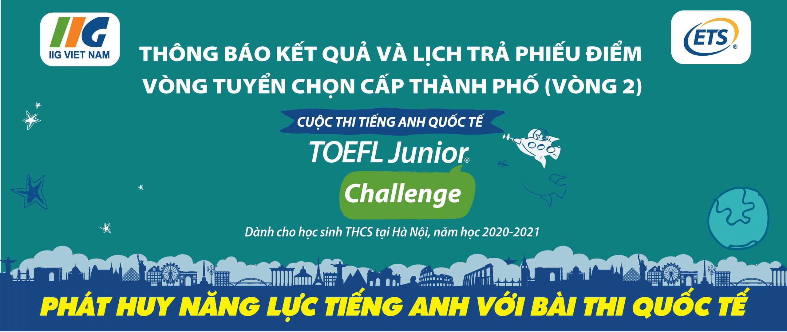 Hà Nội: Thông báo kết quả và lịch trả phiếu điểm vòng 2 cuộc thi TOEFL Junior Challenge năm học 2020-2021