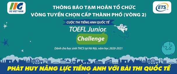 Thông báo Tạm hoãn tổ chức Vòng Tuyển chọn cấp Thành phố (Vòng 2) cuộc thi TOEFL Junior Challenge dành cho học sinh THCS năm học 2020-2021