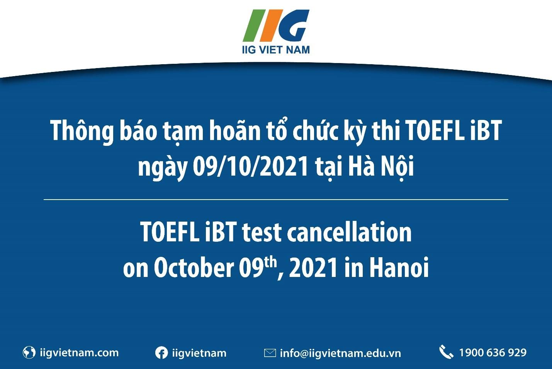 Thông báo tạm hoãn tổ chức kỳ thi TOEFL iBT ngày 09/10/2021 tại Hà Nội / TOEFL iBT test cancellation on October 09th, 2021 in Hanoi